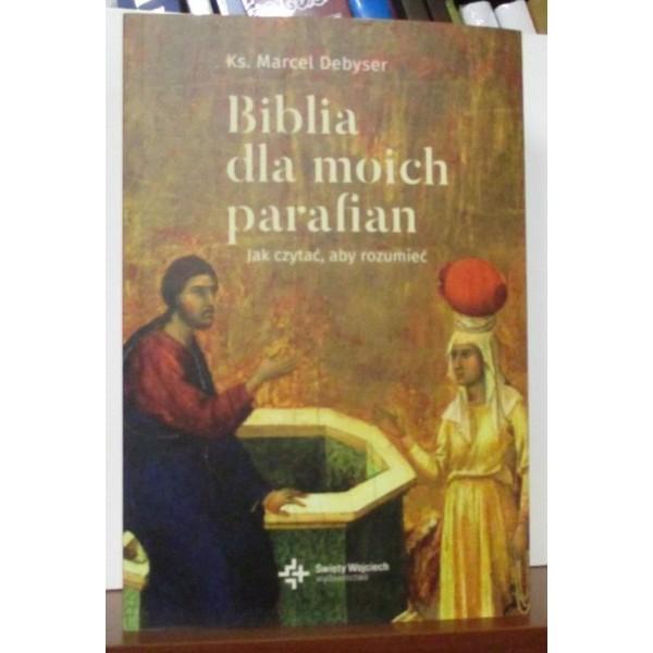 BIBLIA DLA MOICH PARAFIAN JAK CZYTAĆ, ABY ROZUMIEĆ