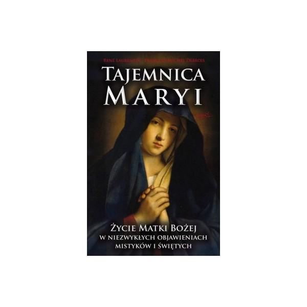 TAJEMNICA MARYI.ŻYCIE MATKI BOŻEJ W NIEZYKŁYCH OBJAWIENIACH MISTYKÓW I ŚWIĘTYCH