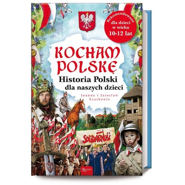 KOCHAM POLSKĘ HISTORIA POLSKI DLA NASZYCH DZIECI