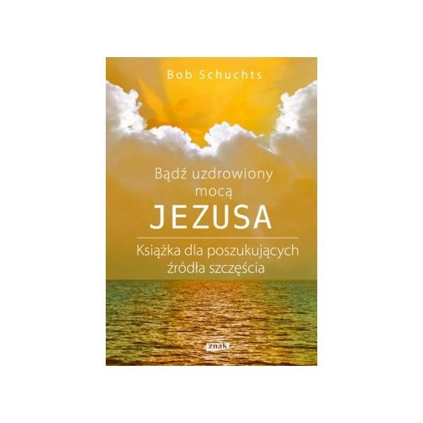 BĄDŹ UZDROWIONA MOCĄ JEZUSA