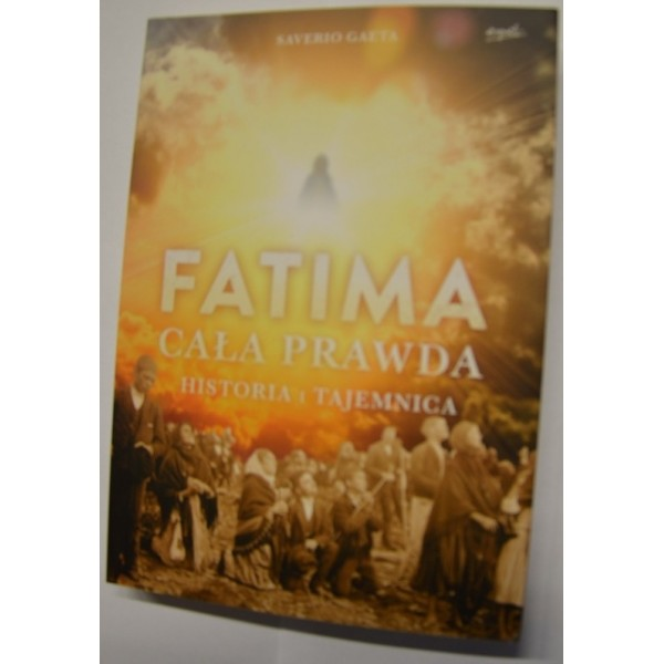 Fatima cała prawda. Historia i tajemnica