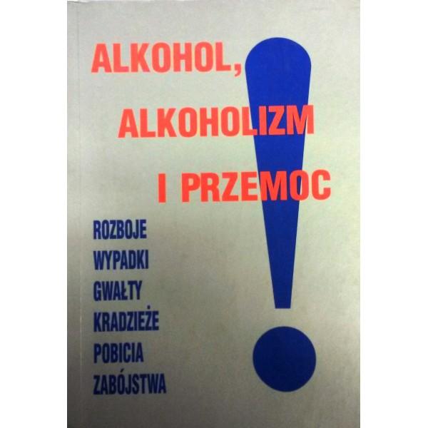 ALKOHOL ALKOHOLIZM I PRZEMOC. ROZBOJE, WYPADKI, GWAŁTY, KRADZIEŻE, POBICIA, ZABÓJSTWA
