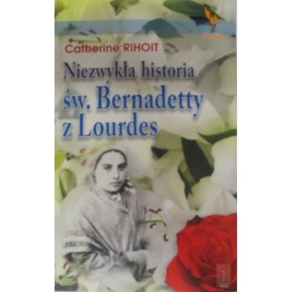 NIEZWYKŁA HISTORIA BERNADETT Z LOURDES
