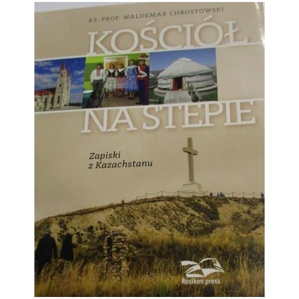 KOŚCIÓŁ NA STEPIE. ZAPISKI Z KAZACHSTANU