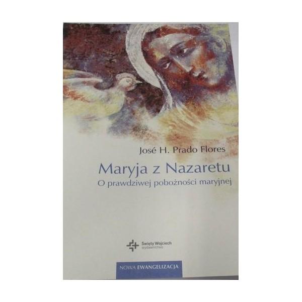 MARYJA Z NAZARETU. O PRAWDZIWEJ POBOŻNOŚCI MARYJNEJ