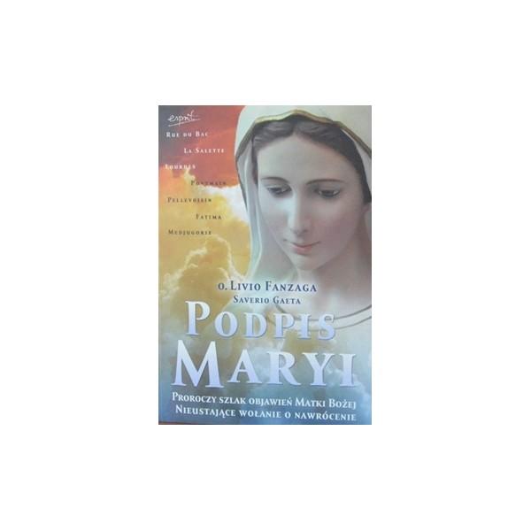 PODPIS MARYI. PROROCZY SZLAKL OBJAWIEŃ MATKI BOŻEJ. NIEUSTAJĄCE WOŁANIE O NAWRÓCENIE