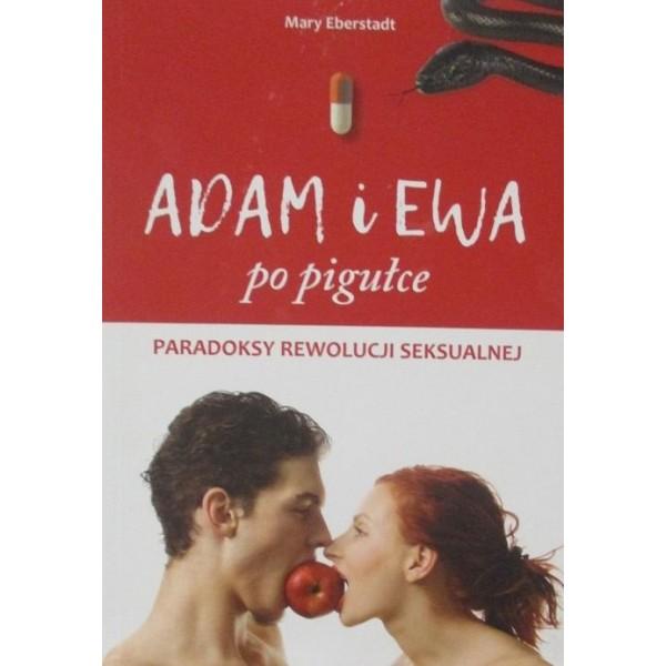 ADAM I EWA po pigułce Paradoksy Rewolucji Seksualnej