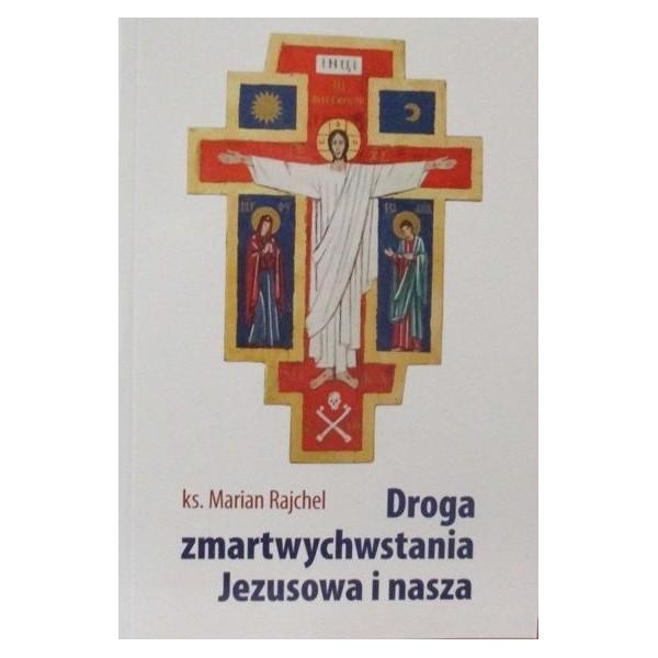 DROGA ZMARTWYCHWSTANIA JEZUSOWA I NASZA