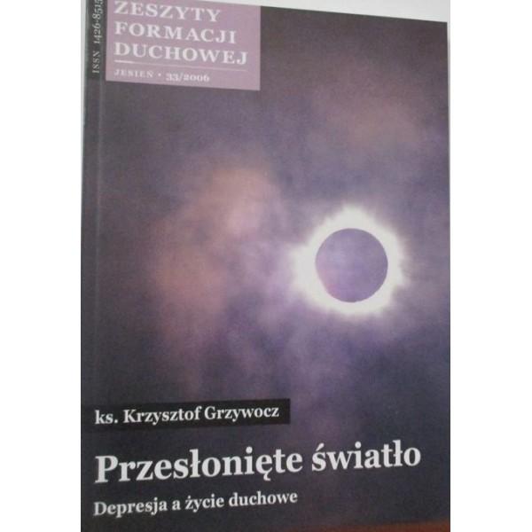 ZESZYT FORMACJI DUCHOWEJ JESIEŃ 33/2006 PRZESŁONIĘTE ŚWIATŁO DEPRESJA A ŻYCIE DUCHOWE