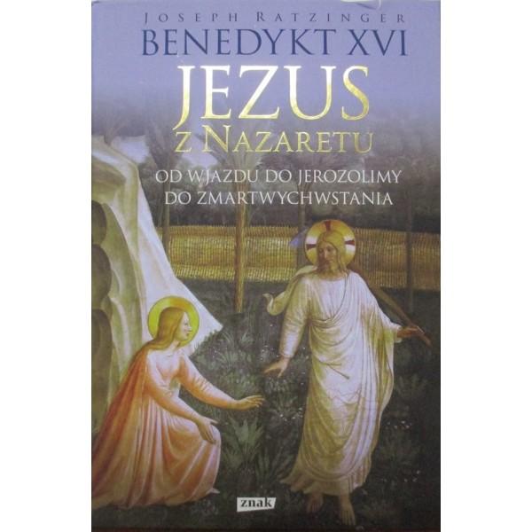 BENEDYKT XVI JEZUS Z NAZARETU OD WJAZDU DO JEROZOLIMY DO ZMARTWYCHWSTANIA
