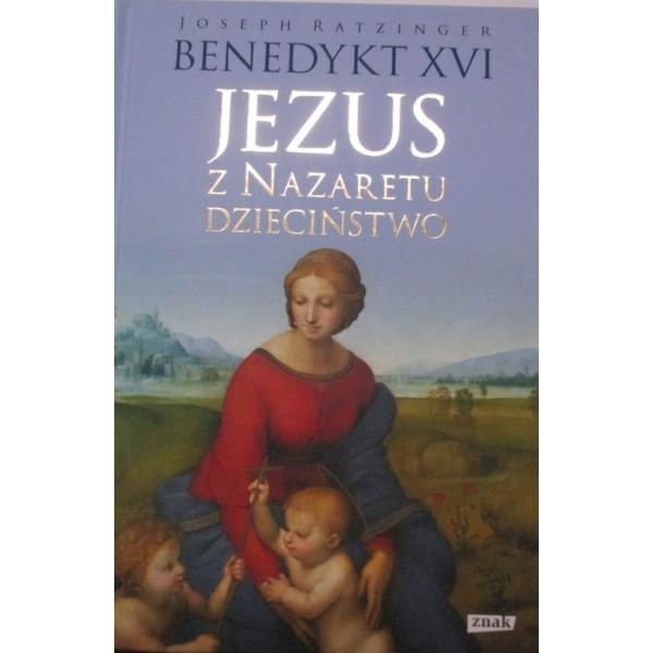 BENEDYKT XVI JEZUS Z NAZARETU DZIECIŃSTWO