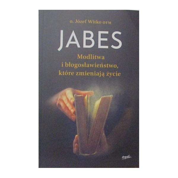 JABES MODLITWA I BŁOGOSŁAWIEŃSTWO, KTÓRE ZMIENIAJĄ ŻYCIE
