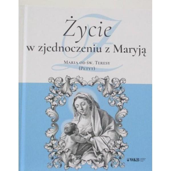 ŻYCIE W ZJEDNOCZENIU Z MARYJĄ MARIA OD ŚW.TERESY (PETYT)