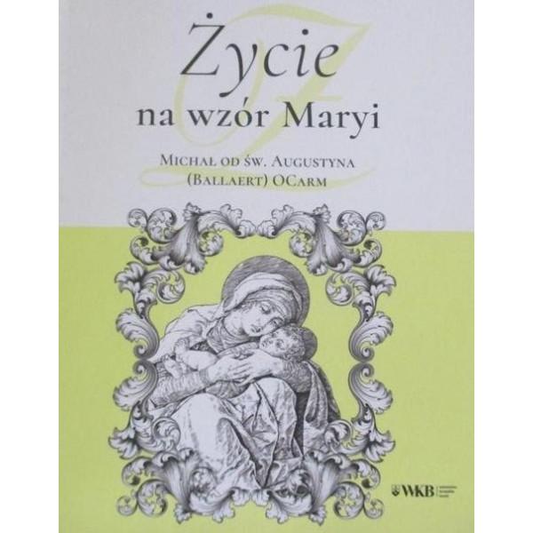 ŻYCIE NA WZÓR MARYI MICHAŁ OD ŚW.AUGUSTYNA (BALLAERT) OCARM