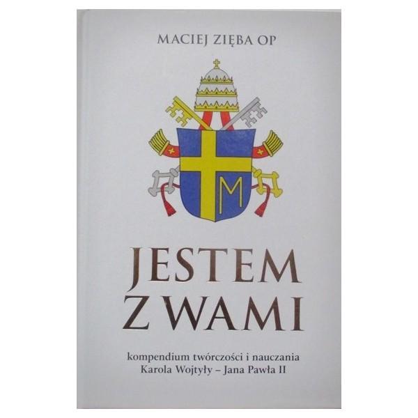 JESTEM Z WAMI KOMPENDIUM TWÓRCZOŚCI I NAUCZANIA KAROLA WOJTYŁY-JANA PAWŁA II