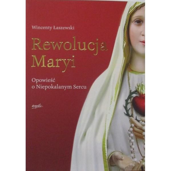 REWOLUCJA MARYI OPOWIEŚĆ O NIEPOKALANYM SERCU