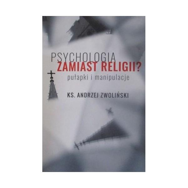 PSYCHOLOGIA ZAMIAST RELIGII? PUŁAPKI I MANIPULACJE